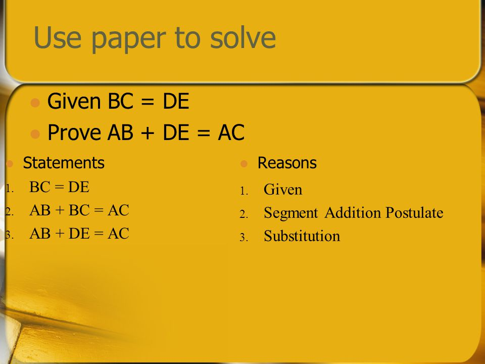 Use paper to solve Given BC = DE Prove AB + DE = AC Statements Reasons