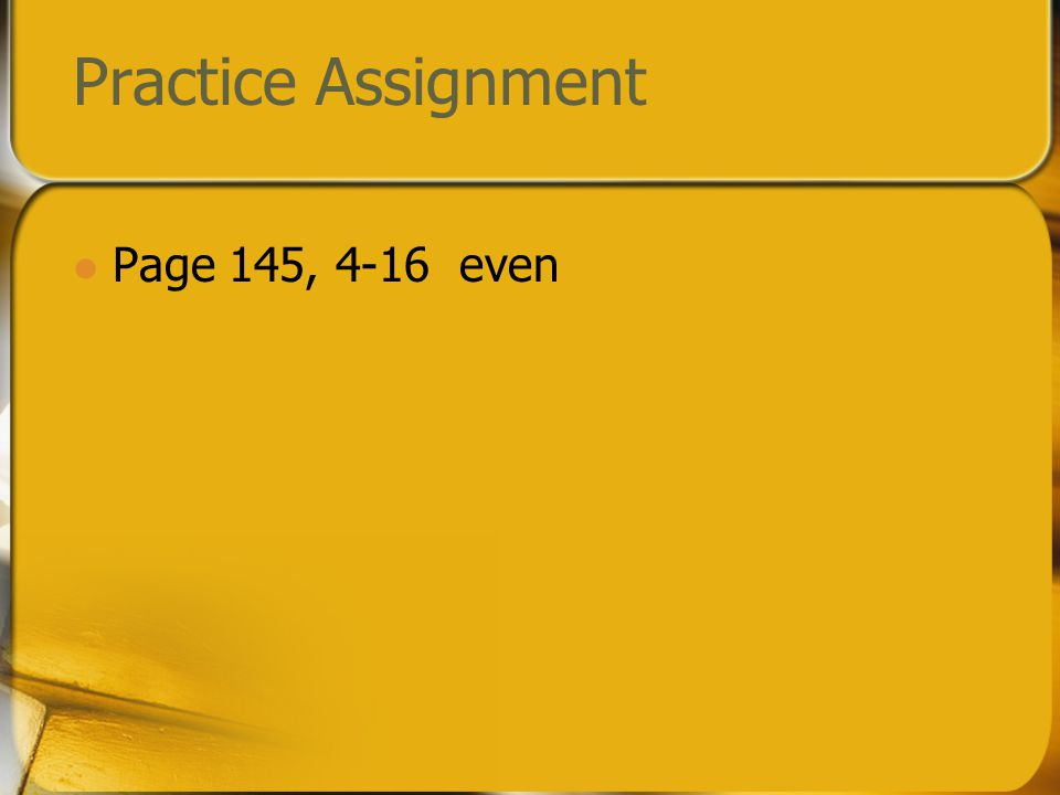 Practice Assignment Page 145, 4-16 even