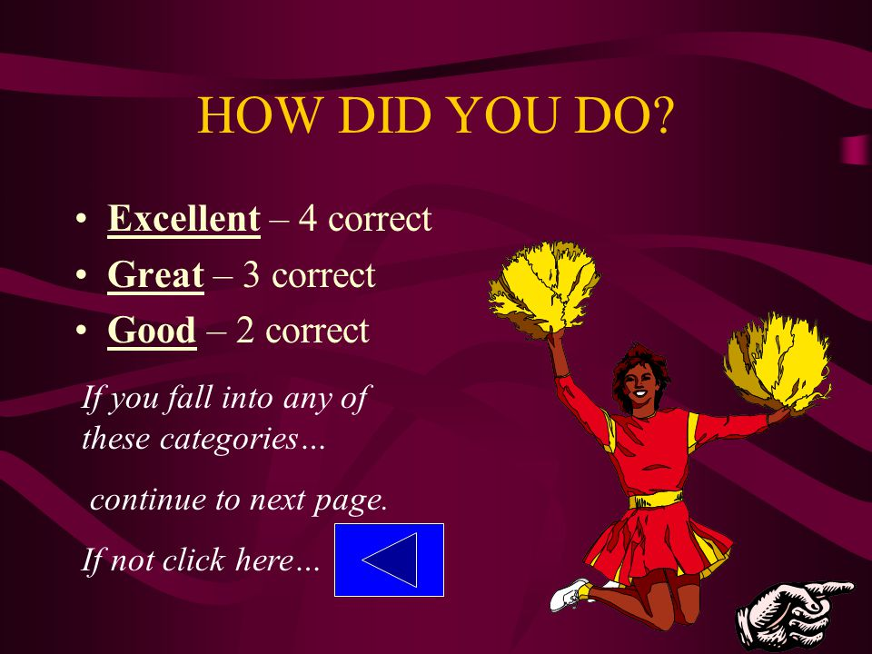 HOW DID YOU DO Excellent – 4 correct Great – 3 correct