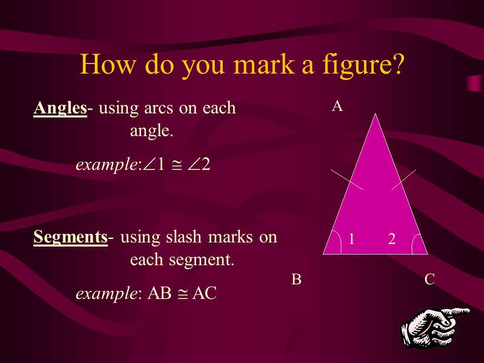 How do you mark a figure Angles- using arcs on each angle.