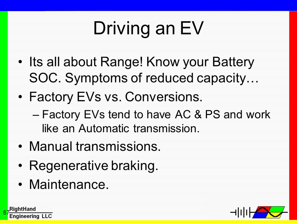 Driving an EV Its all about Range! Know your Battery SOC. Symptoms of reduced capacity… Factory EVs vs. Conversions.