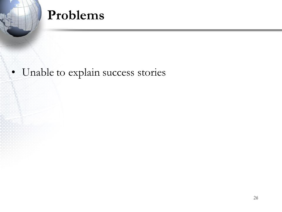 Problems Unable to explain success stories