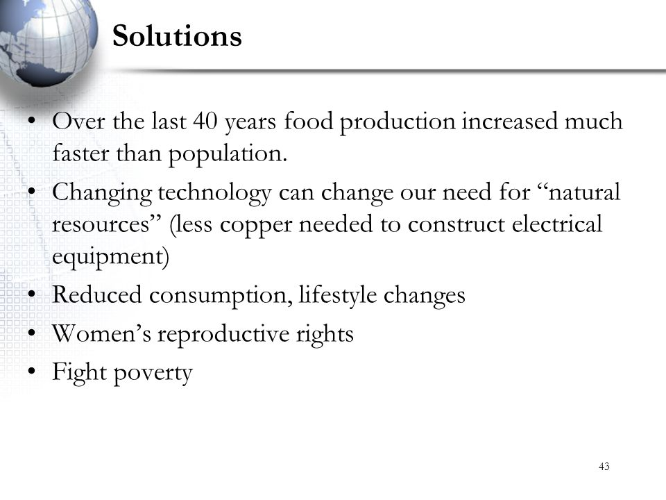 Solutions Over the last 40 years food production increased much faster than population.