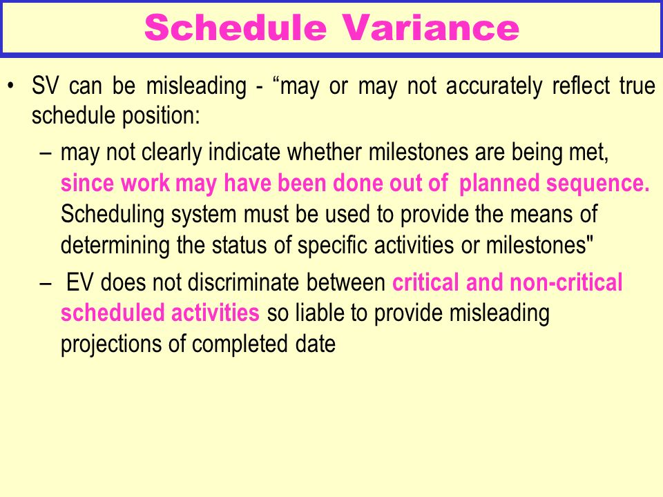 Schedule Variance SV can be misleading - may or may not accurately reflect true schedule position: