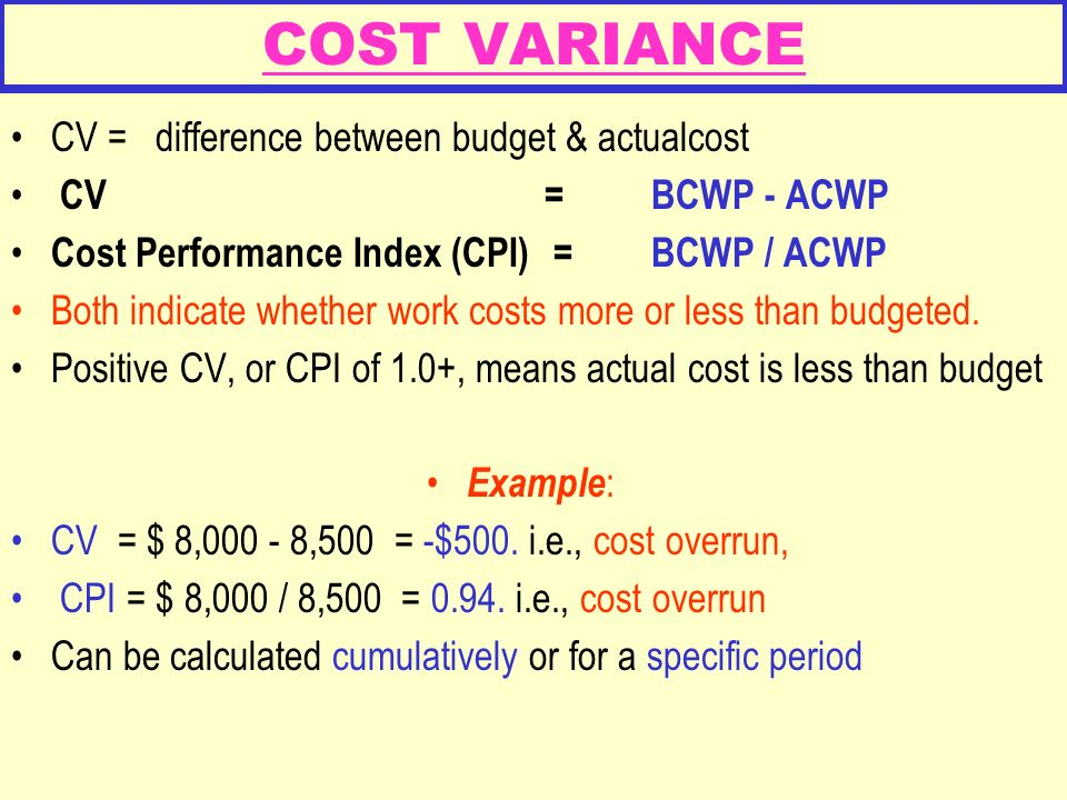COST VARIANCE CV = difference between budget & actualcost
