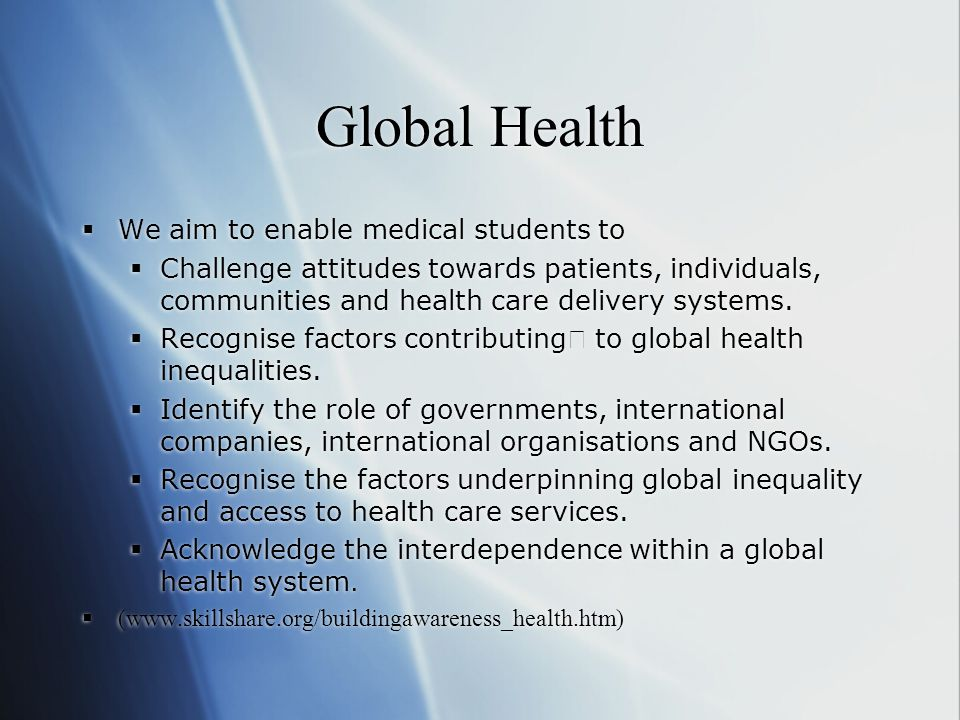 Global Health We aim to enable medical students to