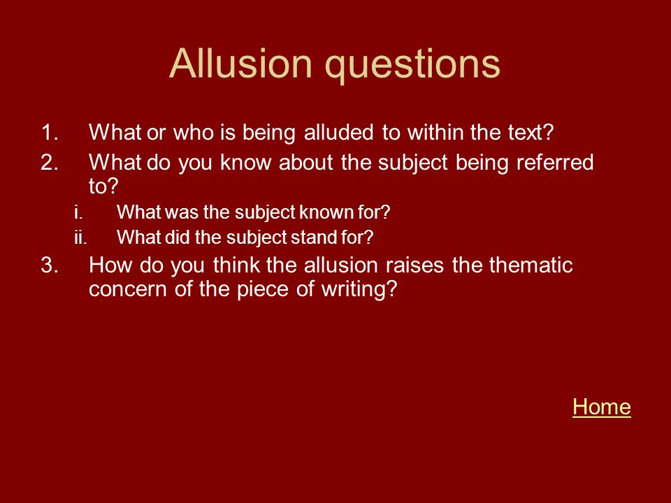 Allusion questions What or who is being alluded to within the text