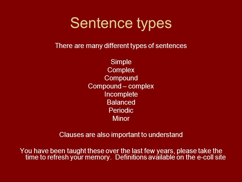 Sentence types There are many different types of sentences Simple