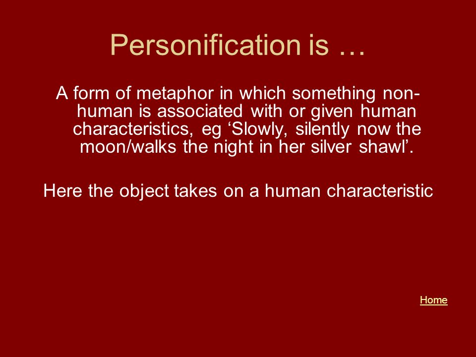 Here the object takes on a human characteristic