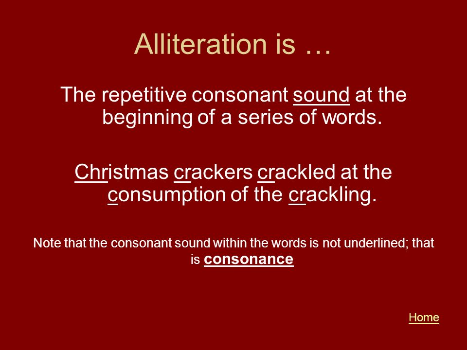 Alliteration is … The repetitive consonant sound at the beginning of a series of words.