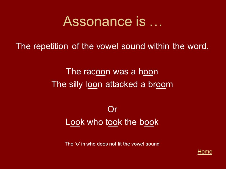 Assonance is … The repetition of the vowel sound within the word.