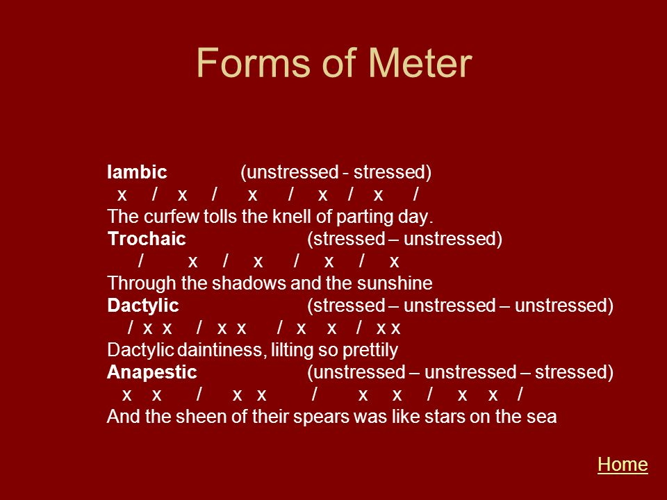 Forms of Meter Iambic (unstressed - stressed) x / x / x / x / x /