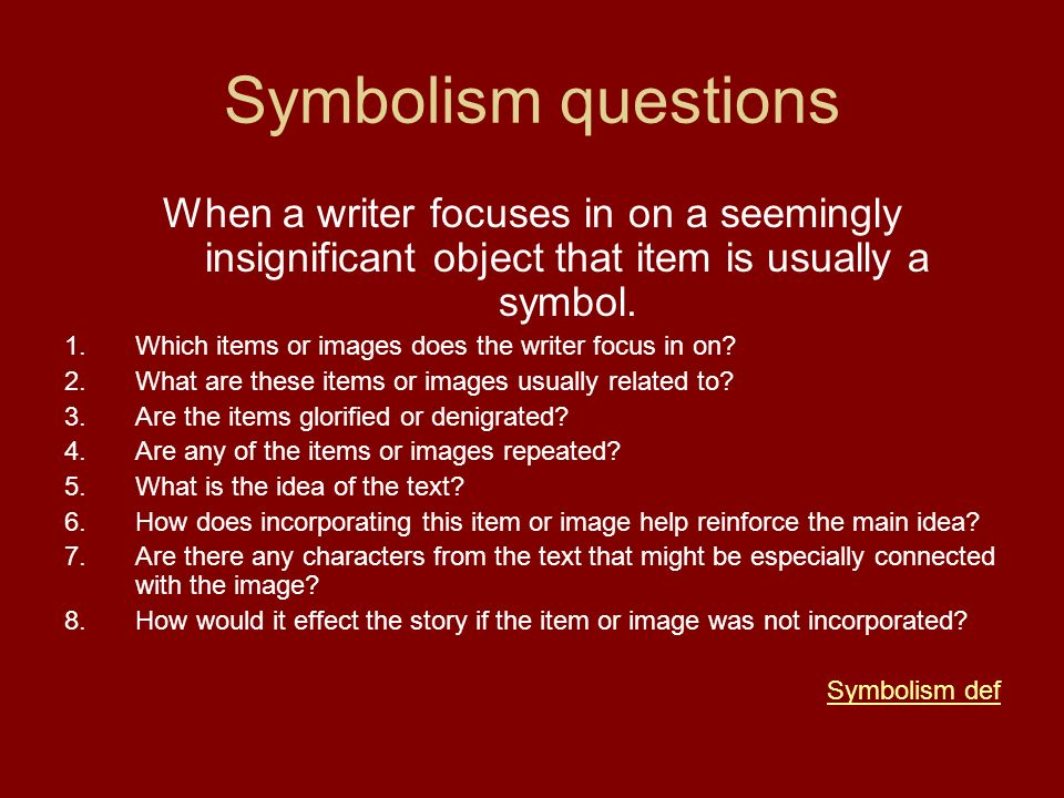 Symbolism questions When a writer focuses in on a seemingly insignificant object that item is usually a symbol.
