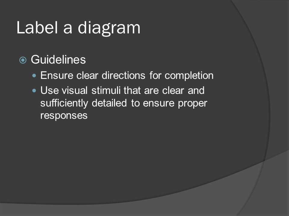 Label a diagram Guidelines Ensure clear directions for completion