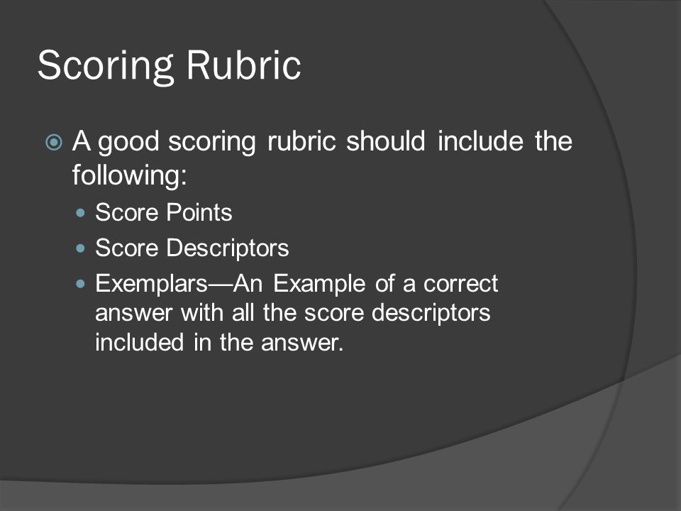 Scoring Rubric A good scoring rubric should include the following: