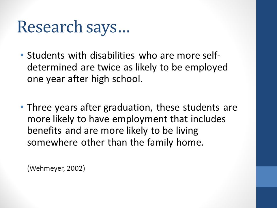 Research says… Students with disabilities who are more self-determined are twice as likely to be employed one year after high school.