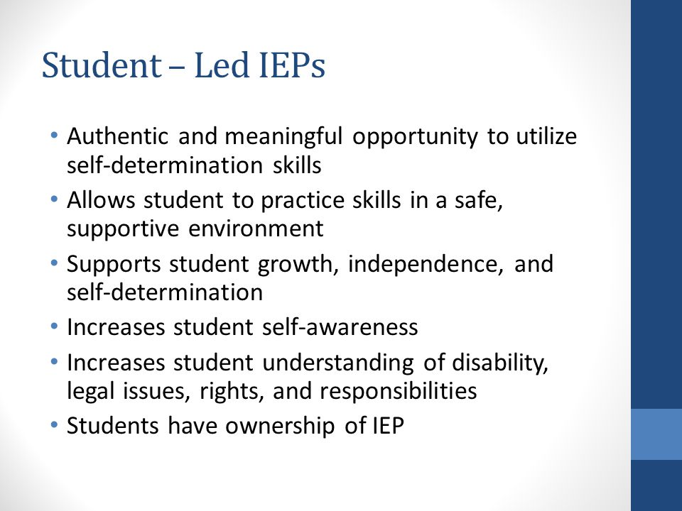 Student – Led IEPs Authentic and meaningful opportunity to utilize self-determination skills.