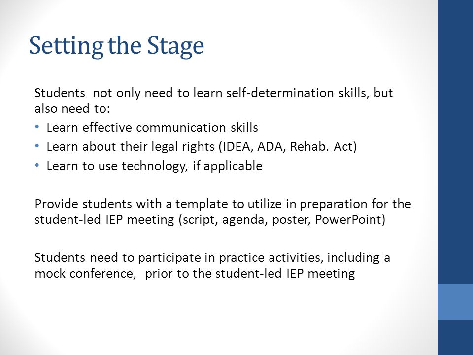 Setting the Stage Students not only need to learn self-determination skills, but also need to: Learn effective communication skills.