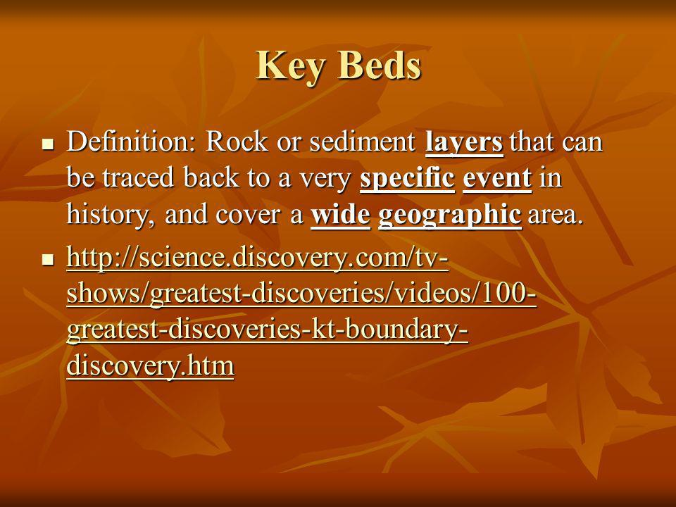 Key Beds Definition: Rock or sediment layers that can be traced back to a very specific event in history, and cover a wide geographic area.