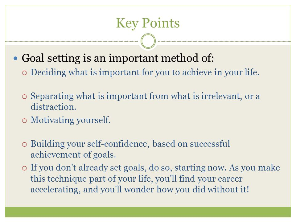 Key Points Goal setting is an important method of:
