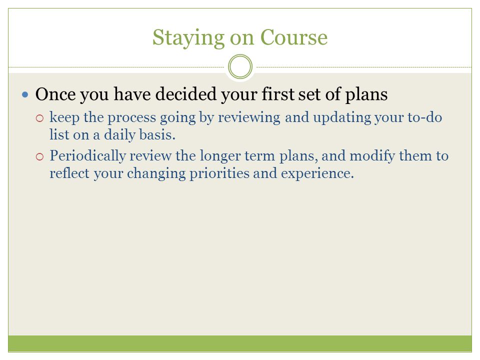 Staying on Course Once you have decided your first set of plans