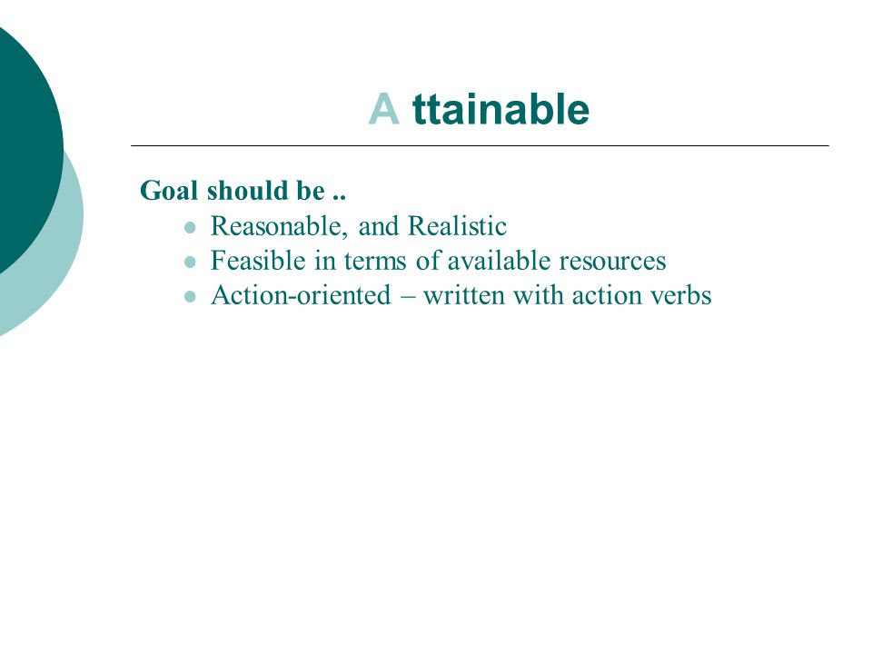 A ttainable Goal should be .. Reasonable, and Realistic