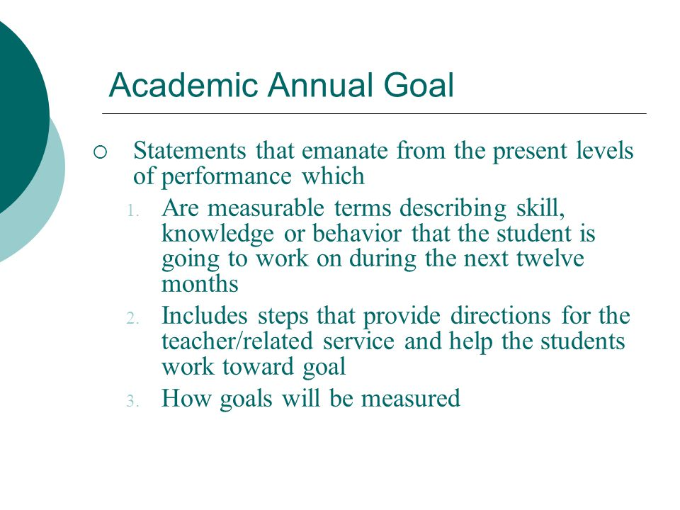 Academic Annual Goal Statements that emanate from the present levels of performance which.