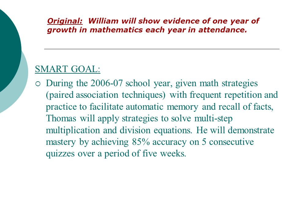 Original: William will show evidence of one year of growth in mathematics each year in attendance.