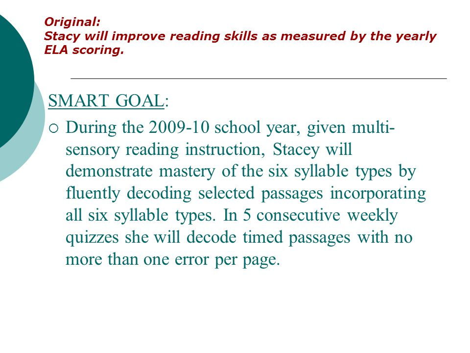 Original: Stacy will improve reading skills as measured by the yearly ELA scoring. SMART GOAL: