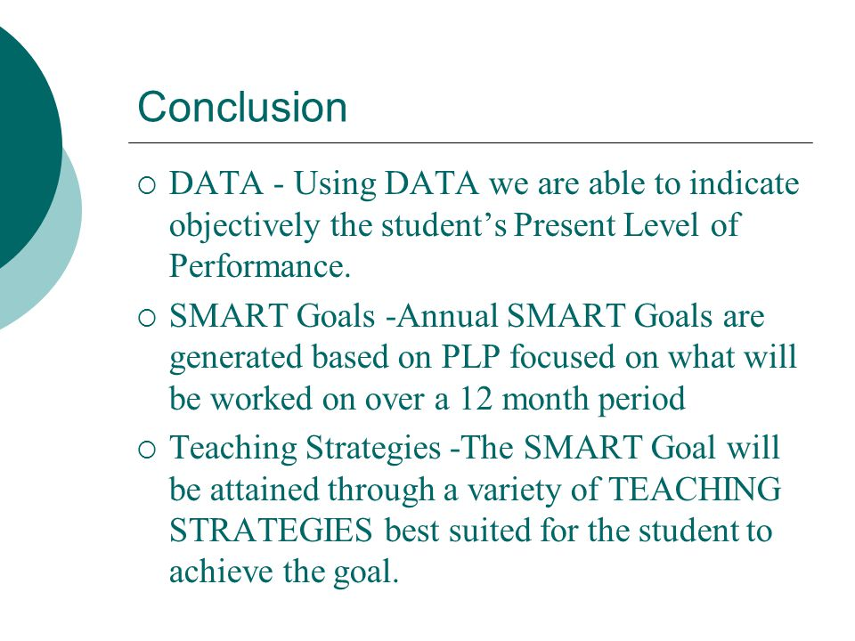 Conclusion DATA - Using DATA we are able to indicate objectively the student's Present Level of Performance.