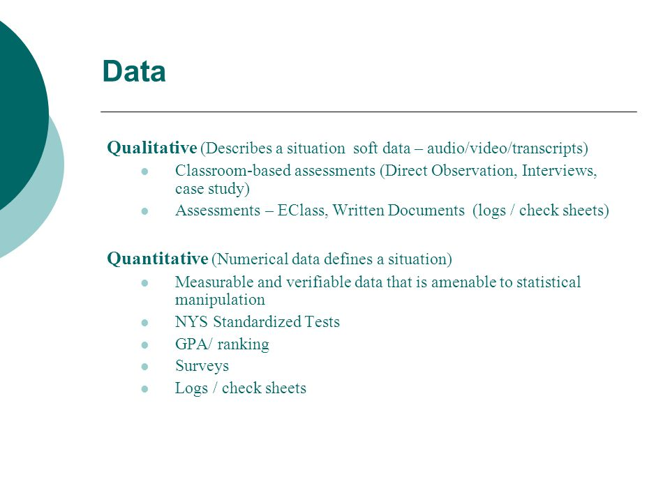 Data Qualitative (Describes a situation soft data – audio/video/transcripts)