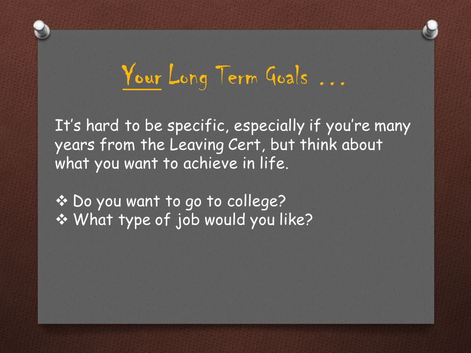 Your Long Term Goals …