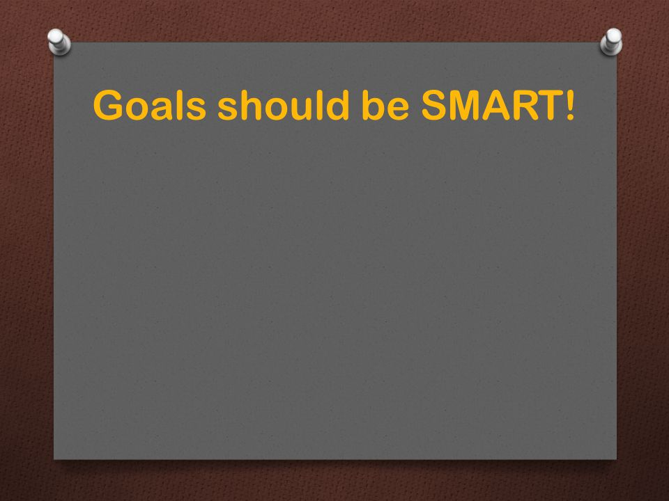 Goals should be SMART!