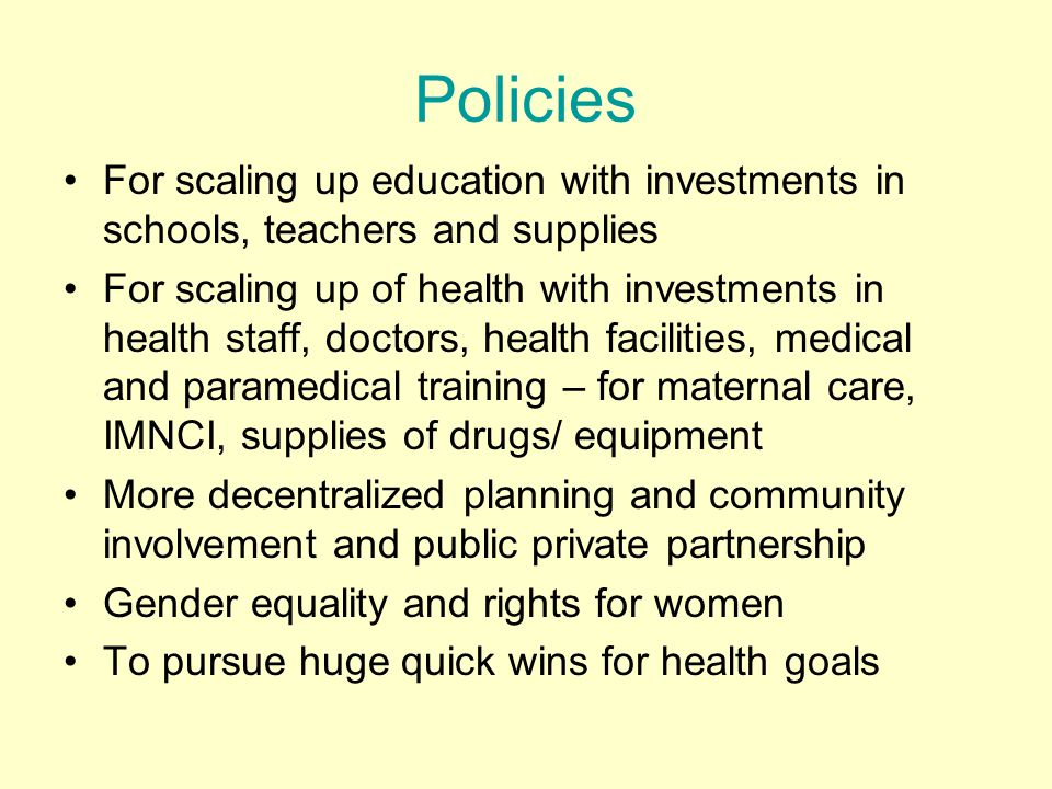 Policies For scaling up education with investments in schools, teachers and supplies.