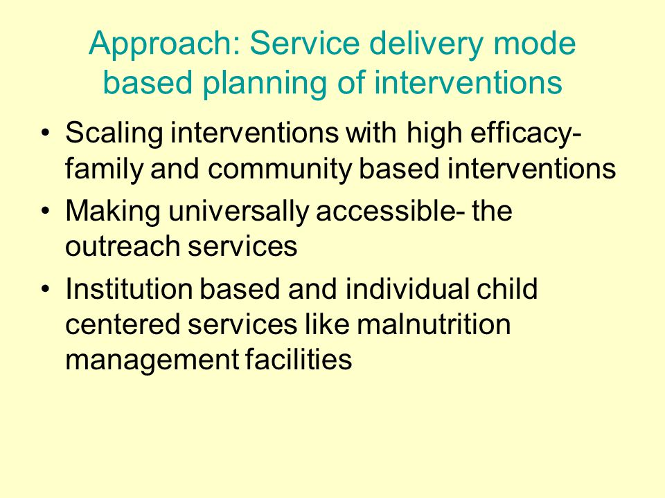 Approach: Service delivery mode based planning of interventions
