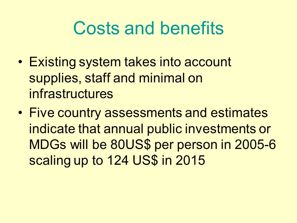 Costs and benefits Existing system takes into account supplies, staff and minimal on infrastructures.