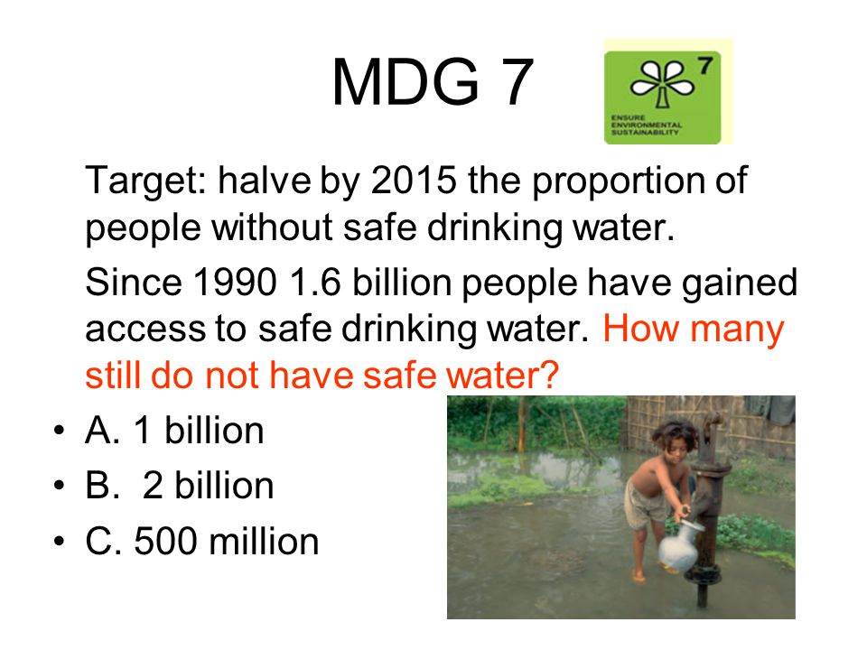 MDG 7 Target: halve by 2015 the proportion of people without safe drinking water.