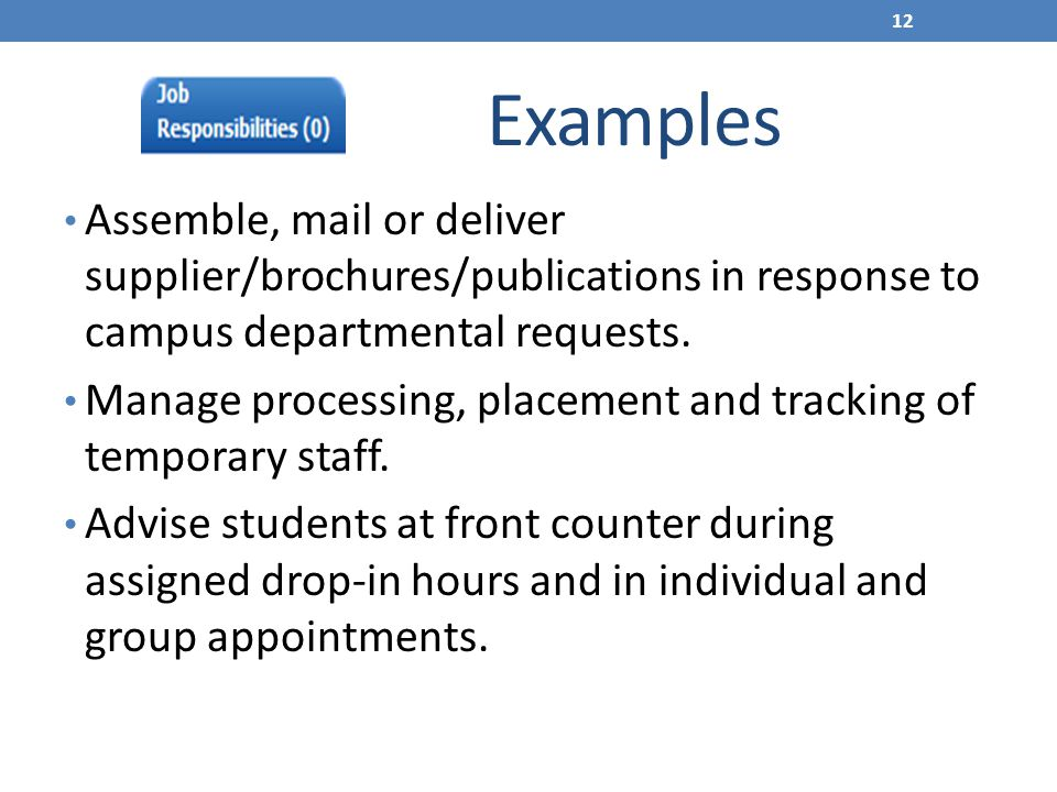 Examples Assemble, mail or deliver supplier/brochures/publications in response to campus departmental requests.