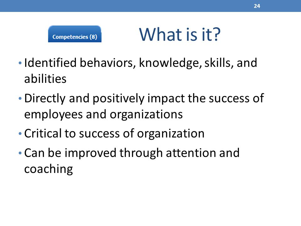 What is it Identified behaviors, knowledge, skills, and abilities