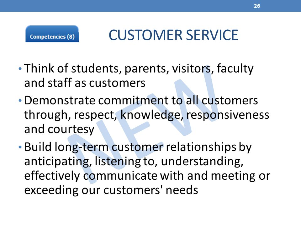 CUSTOMER SERVICE Think of students, parents, visitors, faculty and staff as customers.