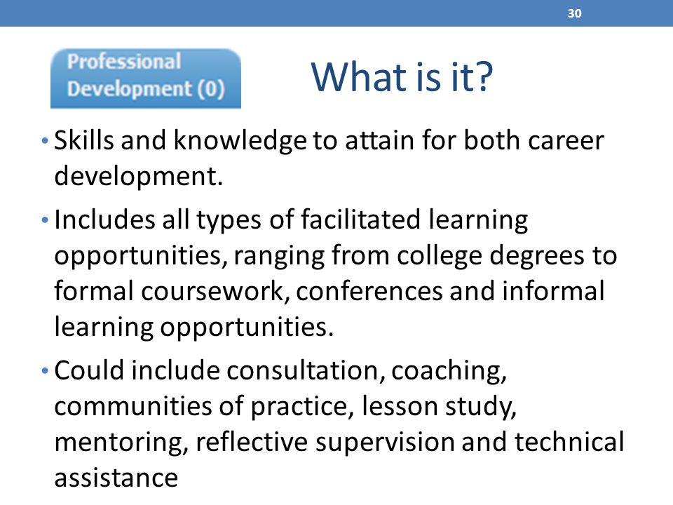 What is it Skills and knowledge to attain for both career development.