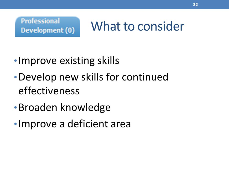 What to consider Improve existing skills