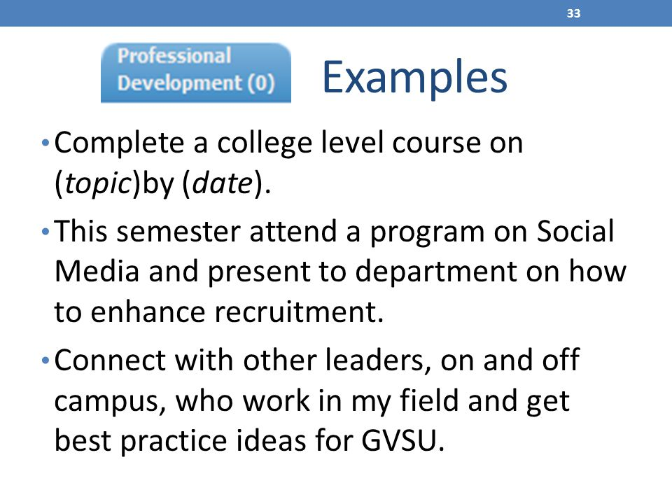 Examples Complete a college level course on (topic)by (date).