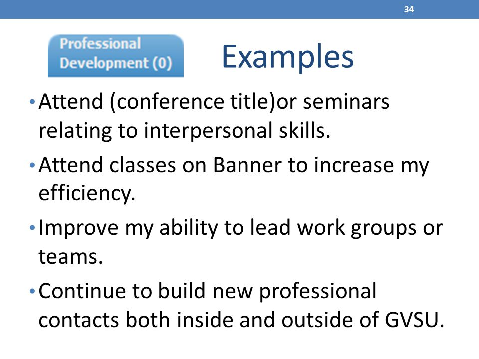 Examples Attend (conference title)or seminars relating to interpersonal skills. Attend classes on Banner to increase my efficiency.