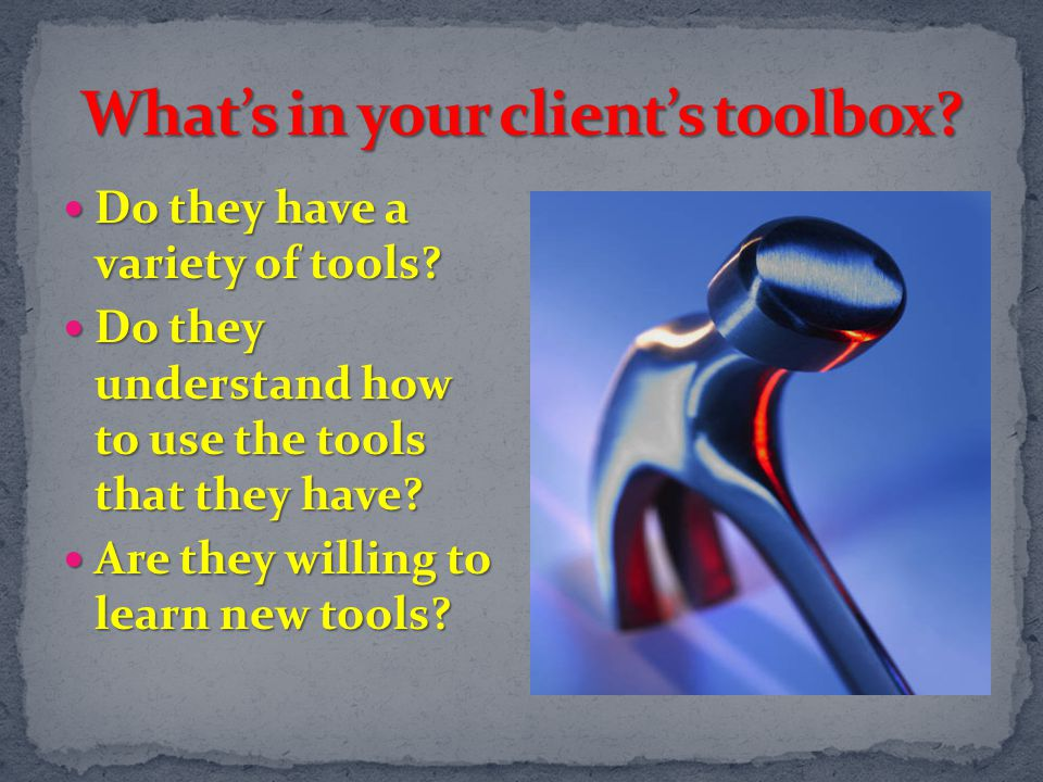 What's in your client's toolbox