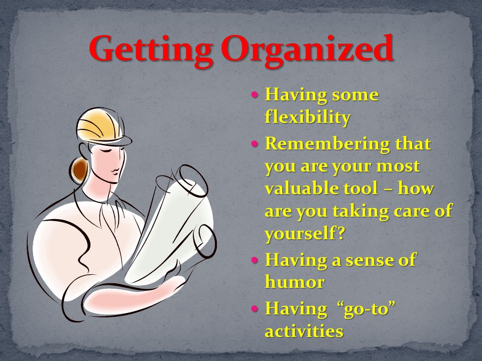 Getting Organized Having some flexibility