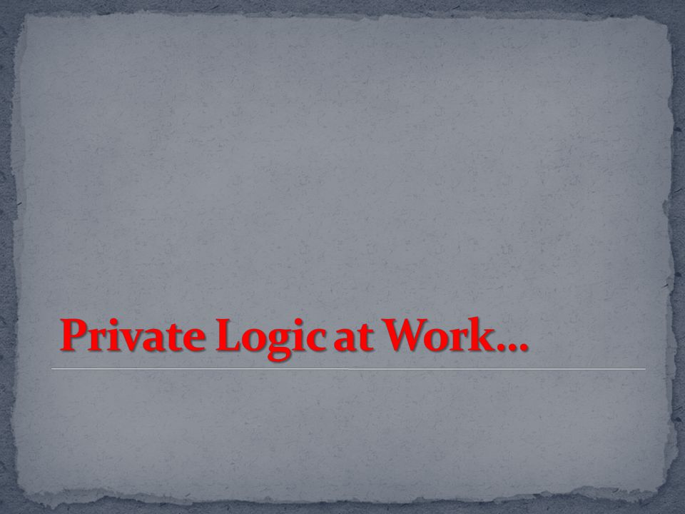 Private Logic at Work…