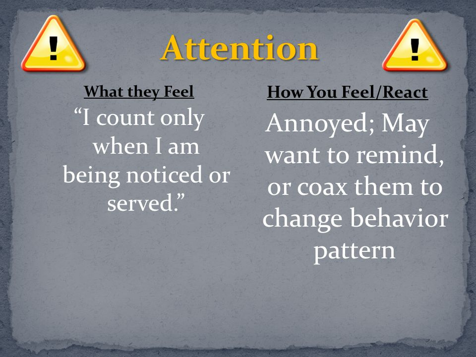 Attention What they Feel. I count only when I am being noticed or served. How You Feel/React.