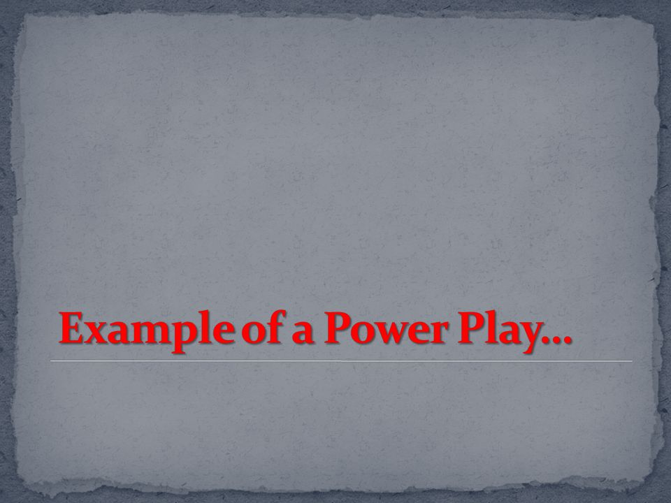 Example of a Power Play…