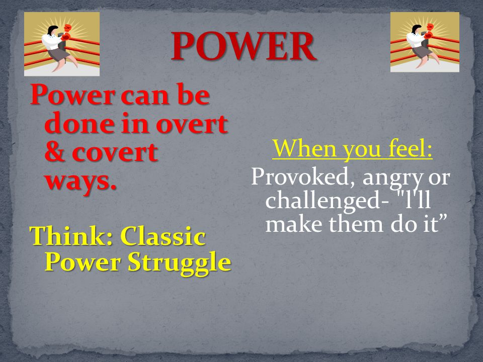 When you feel: Provoked, angry or challenged- l ll make them do it